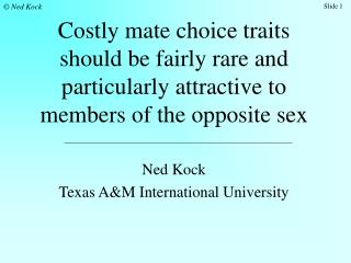 Costly mate choice traits should be fairly rare and particularly attractive to members of the opposite sex