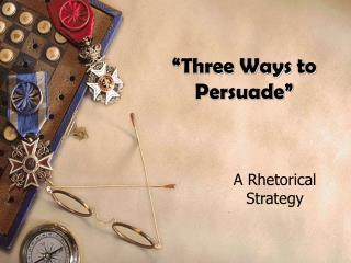 """Three Ways to Persuade"""