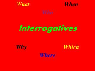 What When Who Interrogatives Why Which Where