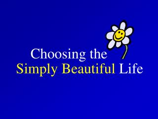 Choosing the Simply Beautiful  Life