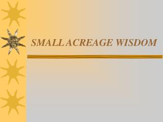 SMALL ACREAGE WISDOM