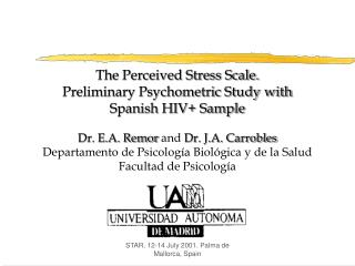 The Perceived Stress Scale. Preliminary Psychometric Study with Spanish HIV+ Sample Dr. E.A. Remor and  Dr. J.A. Carrobl
