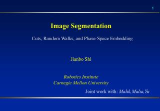 Image Segmentation Jianbo Shi Robotics Institute Carnegie Mellon University