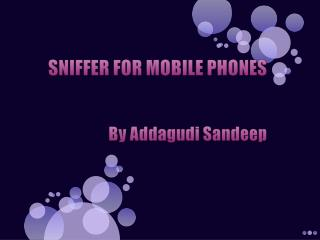 SNIFFER FOR MOBILE  PHONES By Addagudi Sandeep