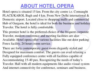ABOUT HOTEL OPERA Hotel opera is situated 15 km. From the city centre i.e. Connaught PLACE
