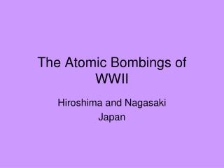 The Atomic Bombings of WWII