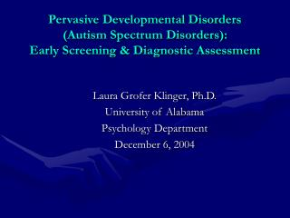 Pervasive Developmental Disorders (Autism Spectrum Disorders):  Early Screening & Diagnostic Assessment