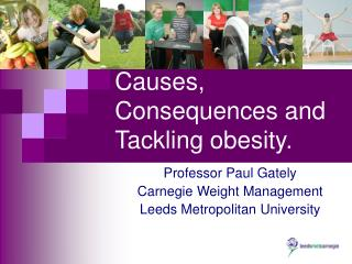 Causes, Consequences and Tackling obesity.