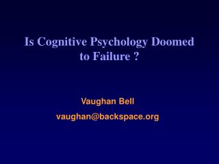 Is Cognitive Psychology Doomed to Failure ?