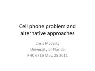 Cell phone problem and alternative approaches