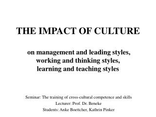 THE IMPACT OF CULTURE   on management and leading styles, working and thinking styles, learning and teaching styles