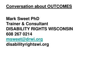 Conversation about OUTCOMES   Mark Sweet PhD                                  Trainer  Consultant                   DISA
