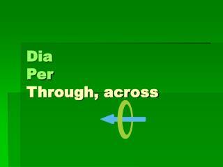 Dia Per Through, across