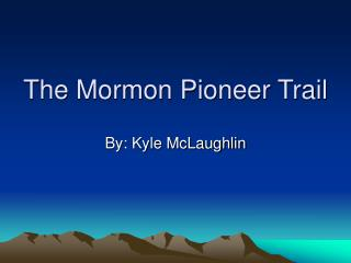 The Mormon Pioneer Trail