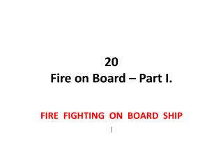 20  Fire on Board – Part I.