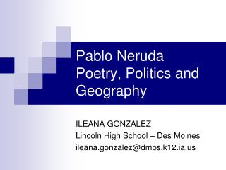 Pablo Neruda  Poetry, Politics and Geography