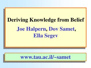 Deriving Knowledge from Belief   Joe Halpern, Dov Samet,  Ella Segev