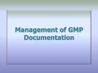 Management  of GMP Documentation