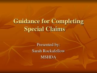 Guidance for Completing Special Claims
