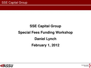 SSE Capital Group Special Fees Funding Workshop Daniel Lynch February 1, 2012