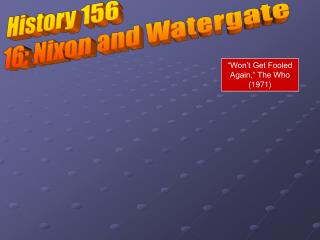 History 156 16: Nixon and Watergate