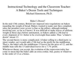 Instructional Technology and the Classroom Teacher: A Baker's Dozen Tools and Techniques Michael Simonson, Ph.D.
