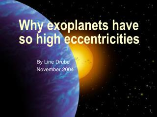 Why exoplanets have so high eccentricities