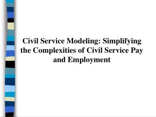 Civil Service Modeling: Simplifying the Complexities of Civil Service Pay and Employment