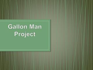 Gallon  Man Project