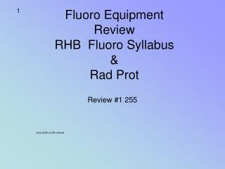 Fluoro Equipment  Review RHB  Fluoro Syllabus &  Rad Prot