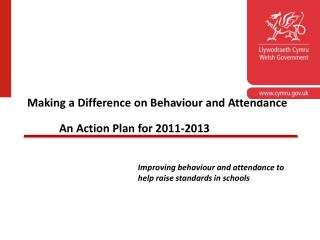 Making a Difference on Behaviour and Attendance    An Action Plan for 2011-2013
