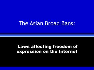 The Asian Broad Bans: