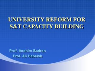 UNIVERSITY REFORM FOR S&T CAPACITY BUILDING