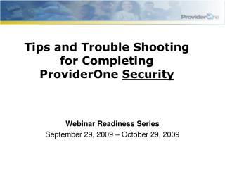 Tips and Trouble Shooting for Completing ProviderOne  Security