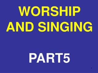 WORSHIP AND SINGING  PART5