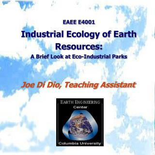 EAEE E4001 Industrial Ecology of Earth Resources: A Brief Look at Eco-Industrial Parks