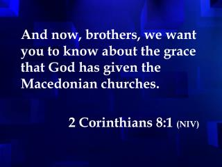 And now, brothers, we want you to know about the grace that God has given the Macedonian churches.