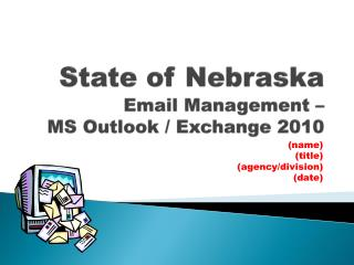 State of Nebraska  Email Management –   MS Outlook / Exchange 2010