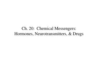 Ch. 20:  Chemical Messengers: Hormones, Neurotransmitters, & Drugs