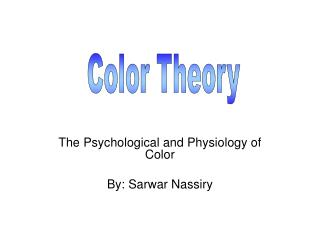 The Psychological and Physiology of Color By: Sarwar Nassiry