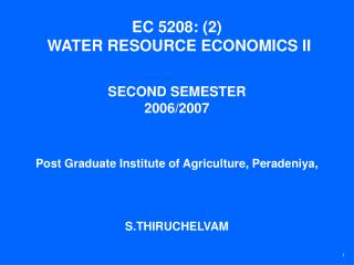 EC 5208: (2)  WATER RESOURCE ECONOMICS II SECOND SEMESTER  2006/2007 Post Graduate Institute of Agriculture, Peradeniya,