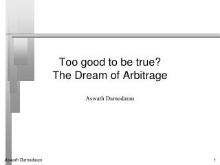 Too good to be true? The  Dream of Arbitrage