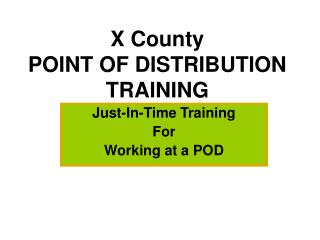 X County POINT OF DISTRIBUTION TRAINING
