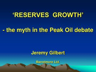 RESERVES  GROWTH   - the myth in the Peak Oil debate