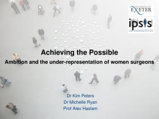Achieving the Possible Ambition and the under-representation of women surgeons