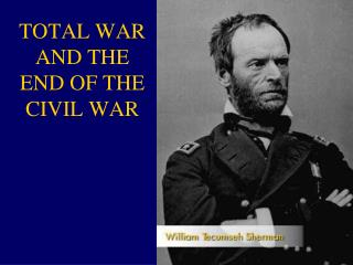 TOTAL WAR AND THE END OF THE CIVIL WAR