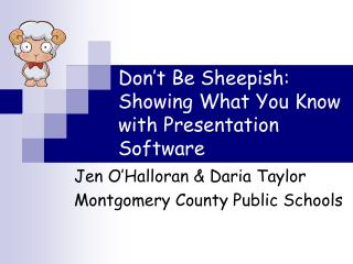 Don t Be Sheepish:  Showing What You Know with Presentation Software