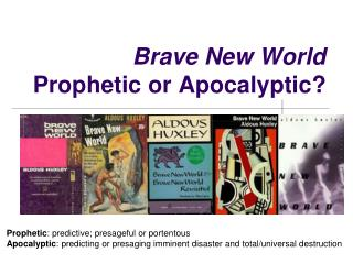 Brave New World Prophetic or Apocalyptic?