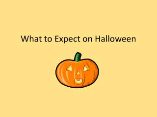 What to Expect on Halloween