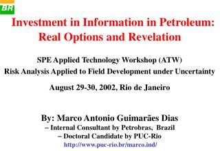 By: Marco Antonio Guimarães Dias -  Internal Consultant by Petrobras,  Brazil -  Doctoral Candidate by PUC-Rio puc-rio.b